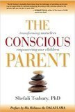 The Conscious Parent: Transforming Ourselves, Empowering our Children Shefali Tsabary, PhD